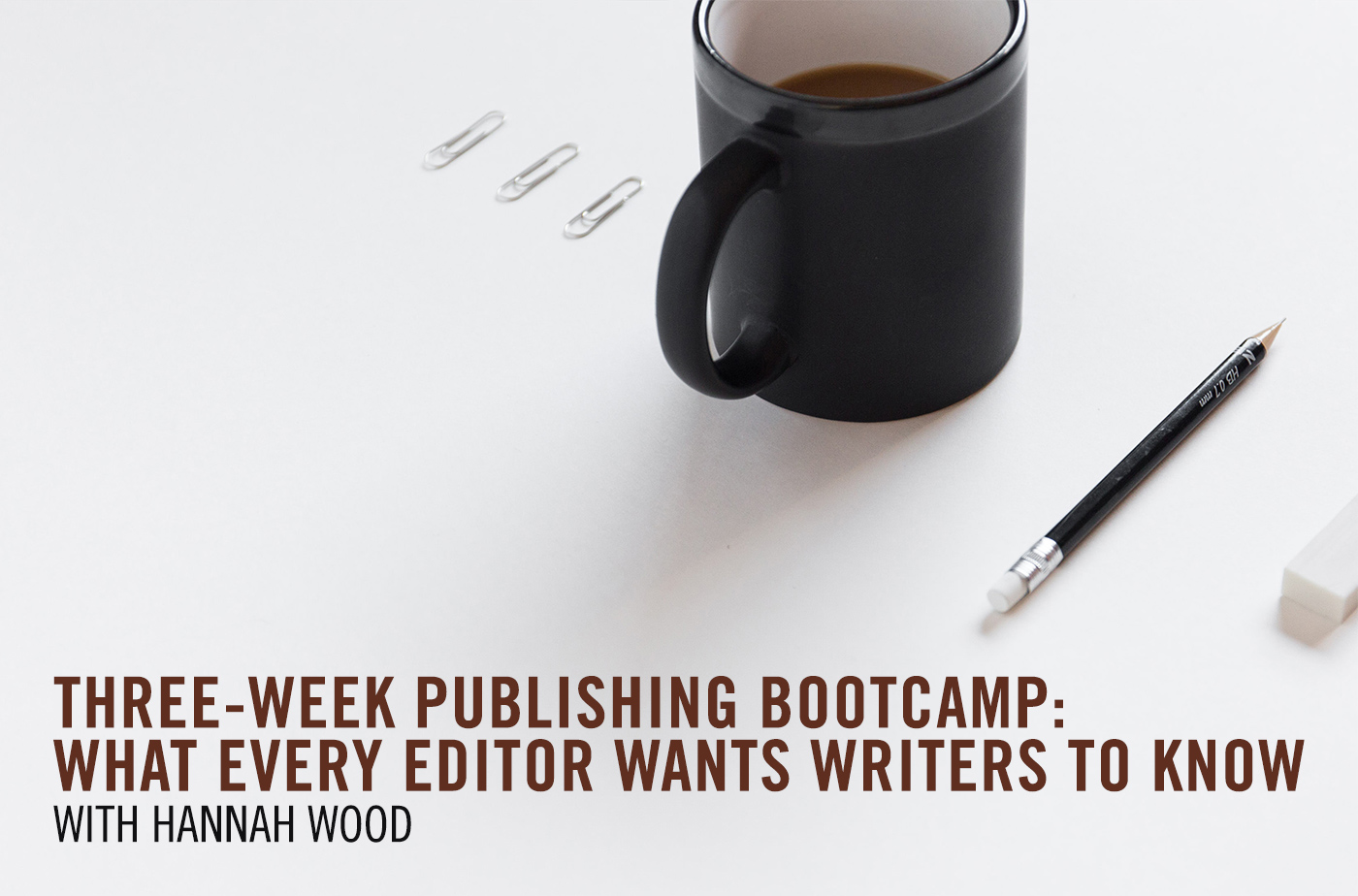 Catapult online classes: Hannah Wood, 3-Week Online Publishing Bootcamp: What Every Editor Wants Writers to Know , Publishing, Bootcamp