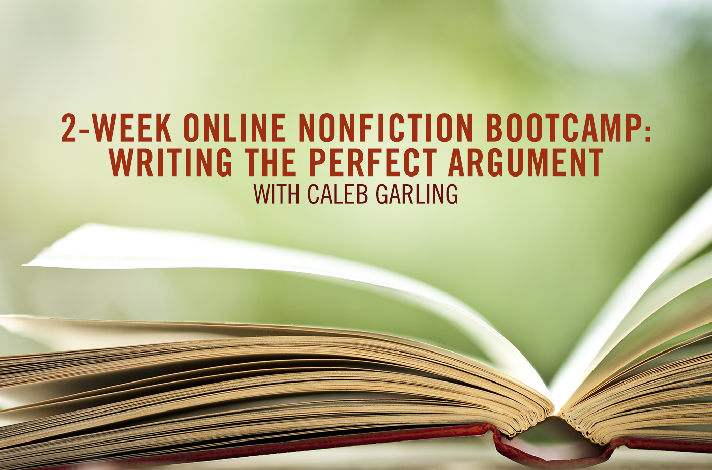 Catapult online classes: Caleb Garling, 2-Week Online Nonfiction Bootcamp: Writing the Perfect Argument , Nonfiction, Intensive
