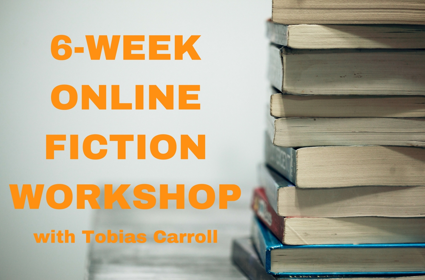Catapult online classes: Tobias Carroll, 6-Week Online Fiction Workshop, Fiction, Workshop