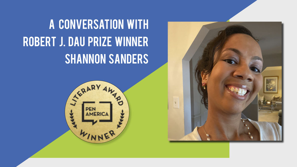 Cover Photo: A gold, shiny PEN America Literary Awards symbol against a blue and green background. Next to that, a photo of author Shannon Sanders, smiling in a very heartwarming way.