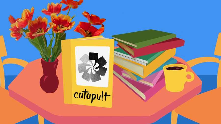 Cover Photo: an illustration of a table and chairs; table has resting on it a vase of orange and yellow flowers, a multicolored stack of books, a cup of coffee in a yellow mug, and a yellow book standing upright that has the Catapult name and logo visible on the cover