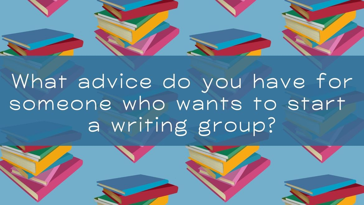 """Cover Photo: In this cheerful graphic, we see piles of colorful, haphazard books organized in a pattern against a blue background. The question, """"What advice do you have for someone who wants to start a writing group?"""" is in the middle of the graphic."""