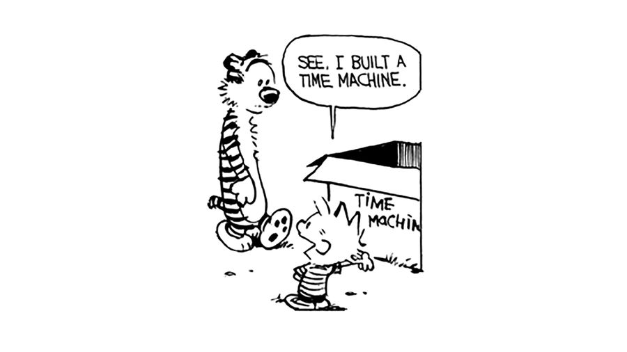 """Cover Photo: This image shows a panel from the graphic cartoon CALVIN AND HOBBES. Calvin, a young child, says to his imaginary friend, Hobbes the tiger, """"See, I built a time machine"""" while pointing to a cardboard box that has """"Time Machine"""" written on it."""