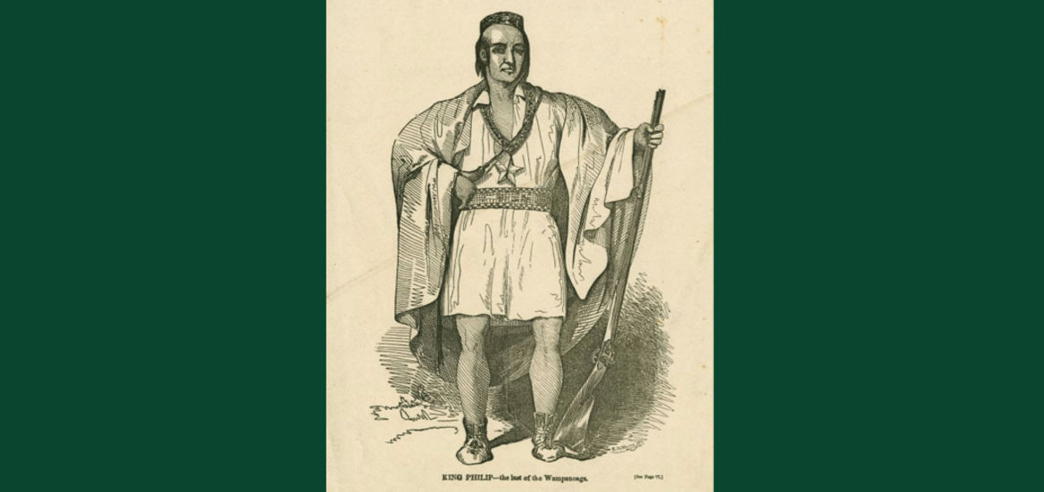 Cover Photo: Philip, Sachem of the Wampanoags, via New York Public Library Digital Collections